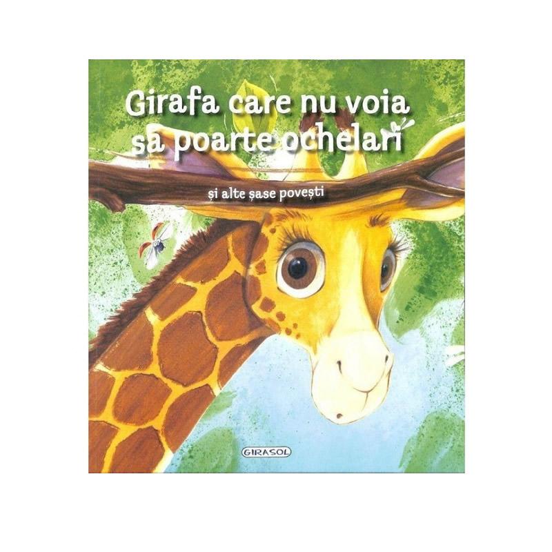 Girafa care nu voia sa poarte ochelari si alte sase povesti, editura Girasol