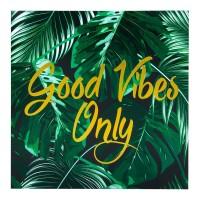 Tablou decorativ, 40 x 40 x 1.5 cm, mesaj Good Vibes Only