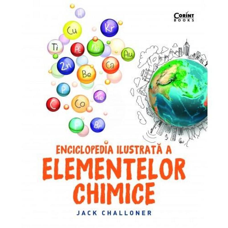 Carte Enciclopedia ilustrata a elementelor chimice Corint, 160 pagini, 12 ani+ 2021 shopu.ro