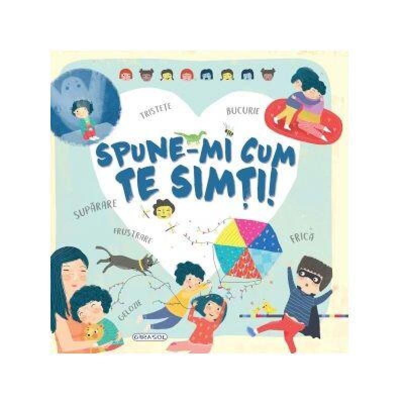 Carte pentru copii Spune-mi cum te simti! Girasol, 92 pagini, 3 ani+